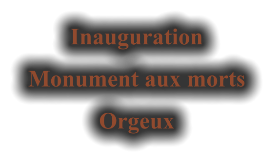 Inauguration  Monument aux morts  Orgeux
